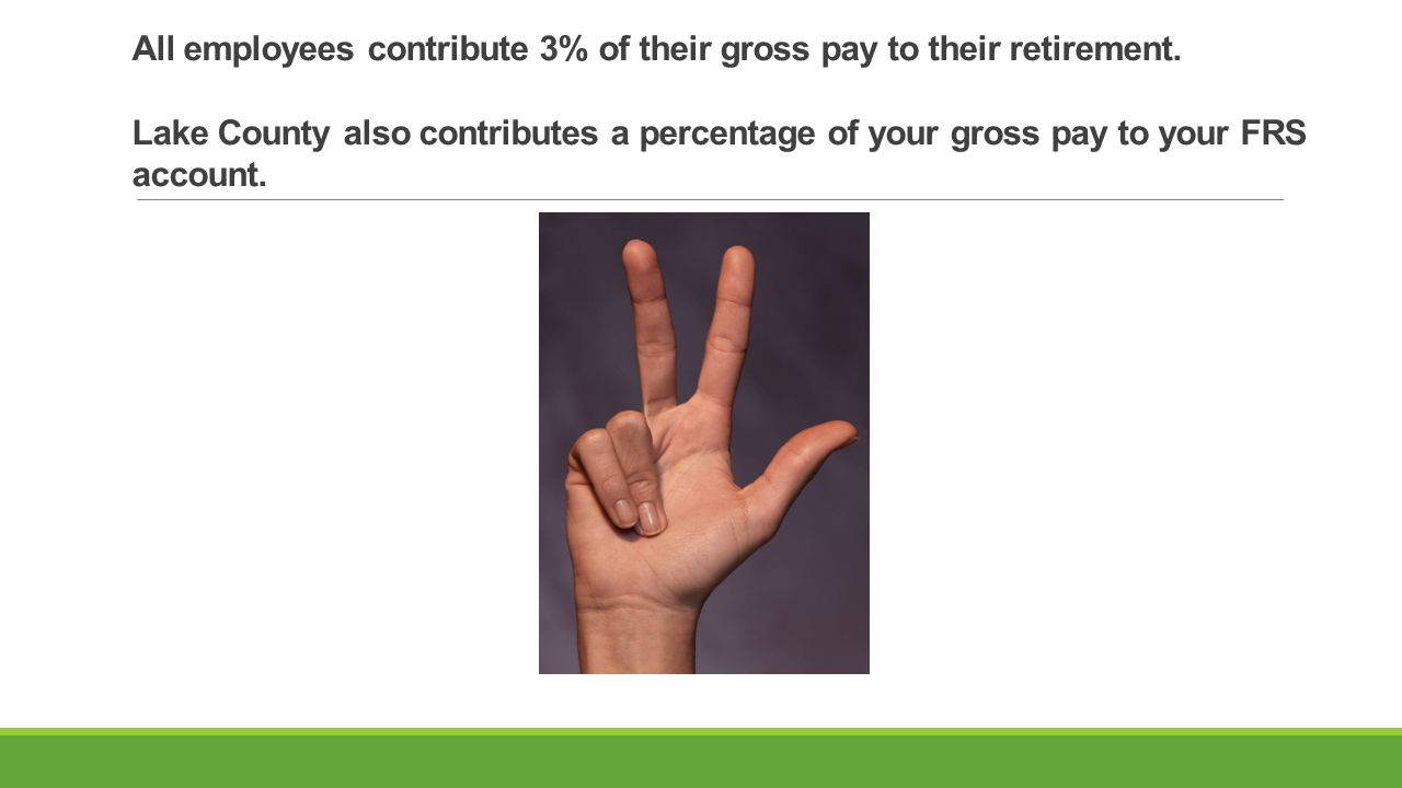 All employees contribute 3% of their gross pay to their retirement.