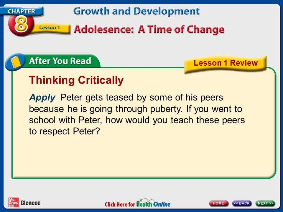 Thinking Critically Apply Peter gets teased by some of his peers because he is going through puberty. If you went to school with Peter, how would you