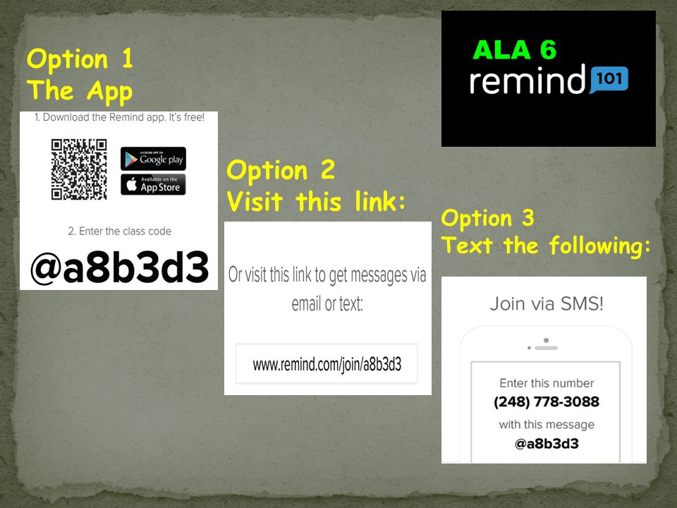 Option 1 The App Option 2 Visit this link: Option 3 Text the following: ALA 6