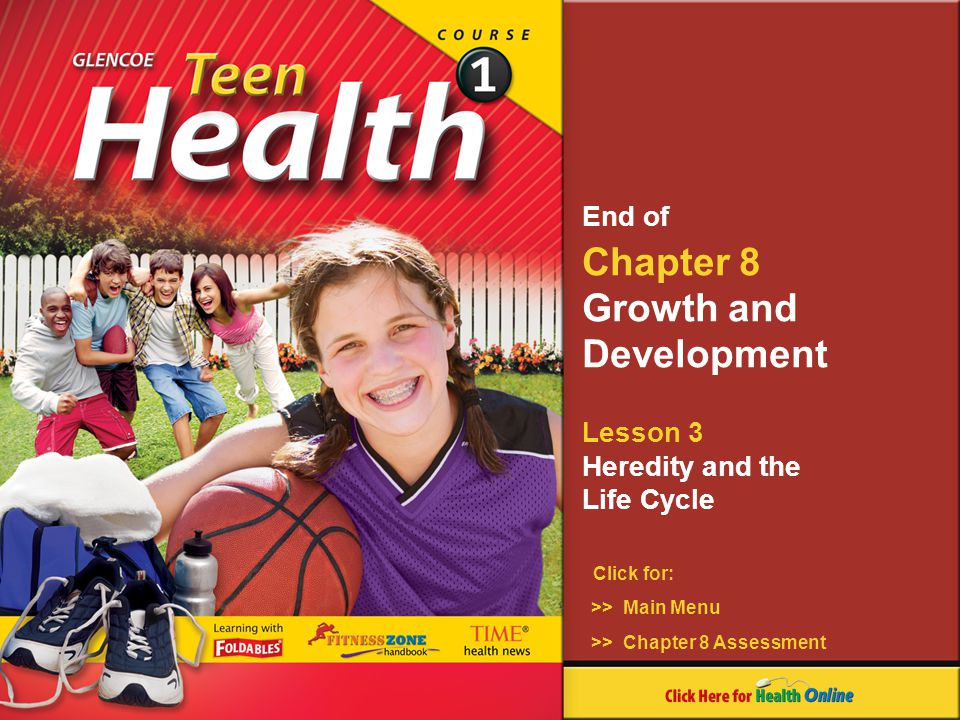 Chapter 8 Growth and Development Lesson 3 Heredity and the Life Cycle Click for: End of >> Main Menu >> Chapter 8 Assessment