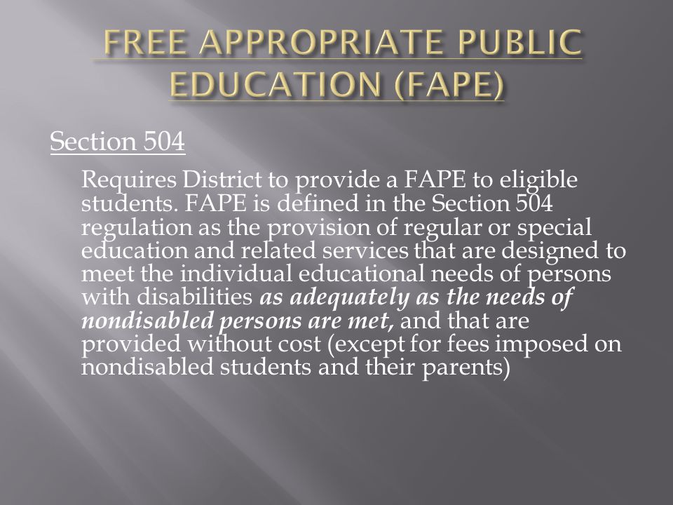 Section 504 Requires District to provide a FAPE to eligible students.