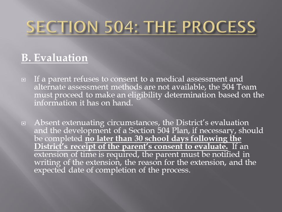 B. Evaluation  If a parent refuses to consent to a medical assessment and alternate assessment methods are not available, the 504 Team must proceed t