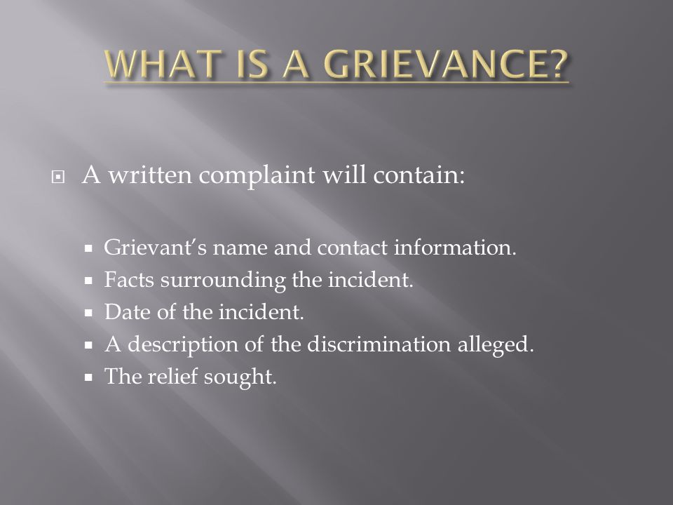  A written complaint will contain:  Grievant's name and contact information.