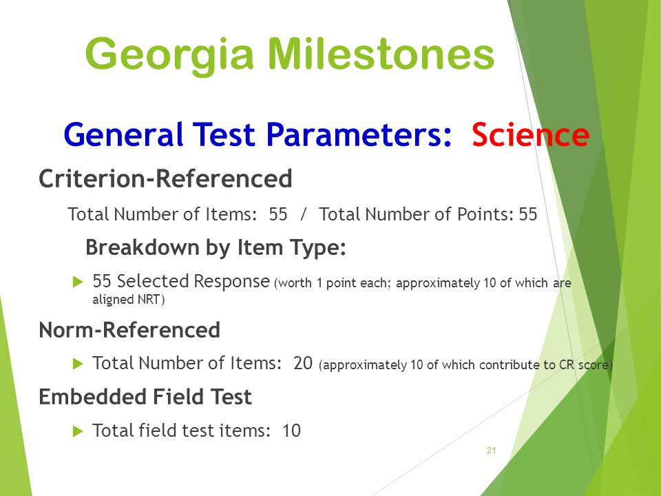 Georgia Milestones 21 General Test Parameters: Science Criterion-Referenced Total Number of Items: 55 / Total Number of Points: 55 Breakdown by Item T