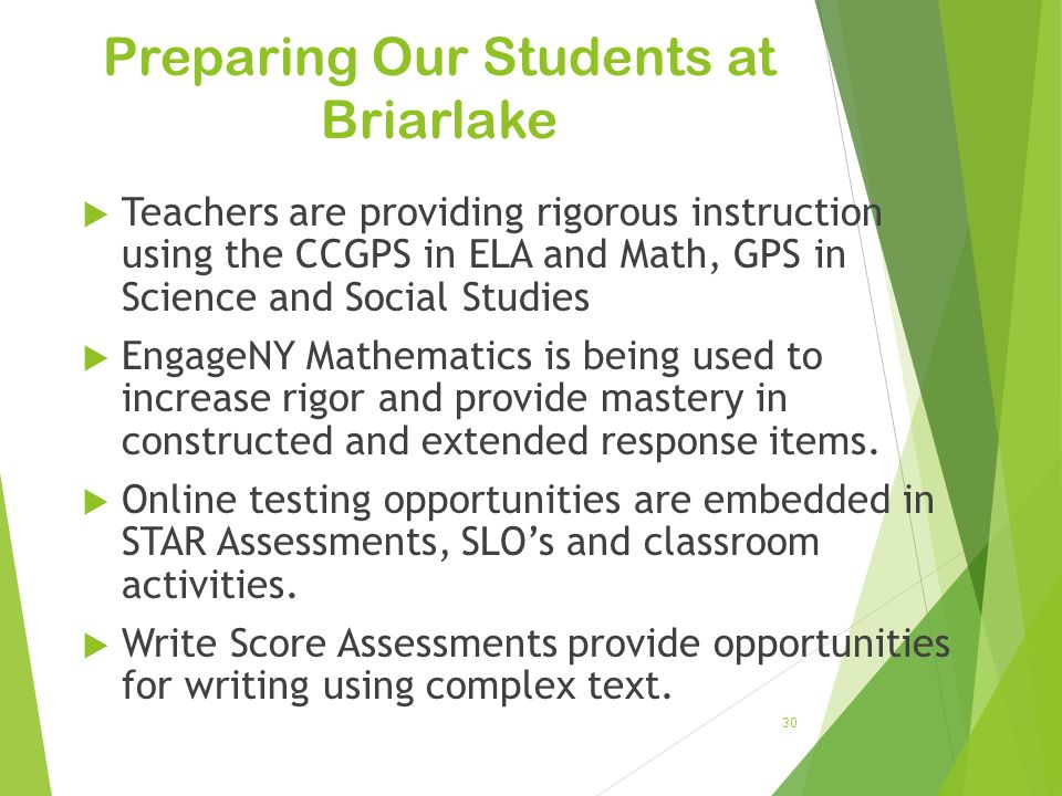 Preparing Our Students at Briarlake  Teachers are providing rigorous instruction using the CCGPS in ELA and Math, GPS in Science and Social Studies 