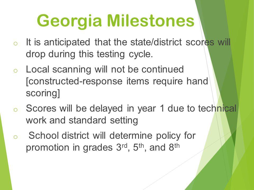 Georgia Milestones o It is anticipated that the state/district scores will drop during this testing cycle. o Local scanning will not be continued [con