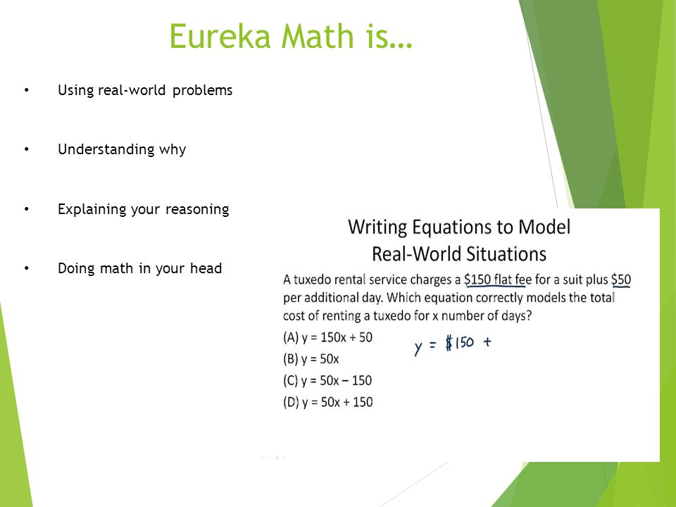 Eureka Math is… Using real-world problems Understanding why Explaining your reasoning Doing math in your head