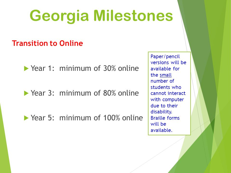 Georgia Milestones Types of Test Items Selected Response o Multiple Choice Constructed Response o Generate a response as opposed to selecting a response Extended Response o More elaborate answers and explanations 7