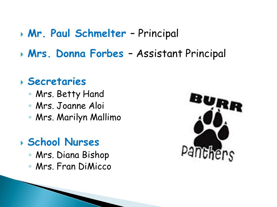  Mr. Paul Schmelter – Principal  Mrs. Donna Forbes – Assistant Principal  Secretaries ◦ Mrs.