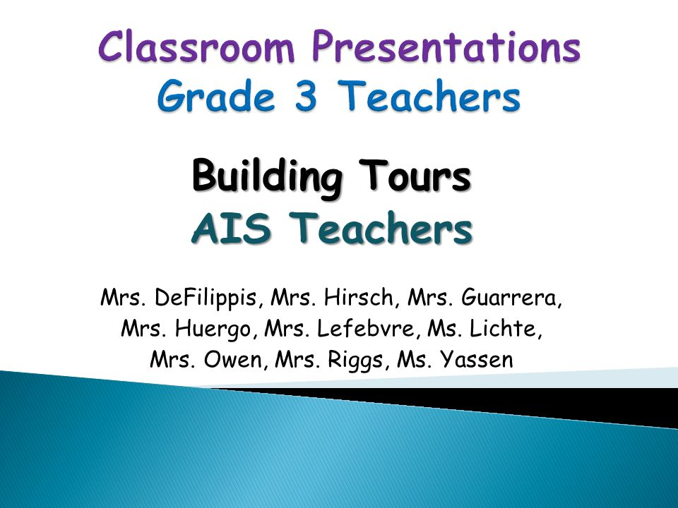 Building Tours AIS Teachers Mrs. DeFilippis, Mrs.
