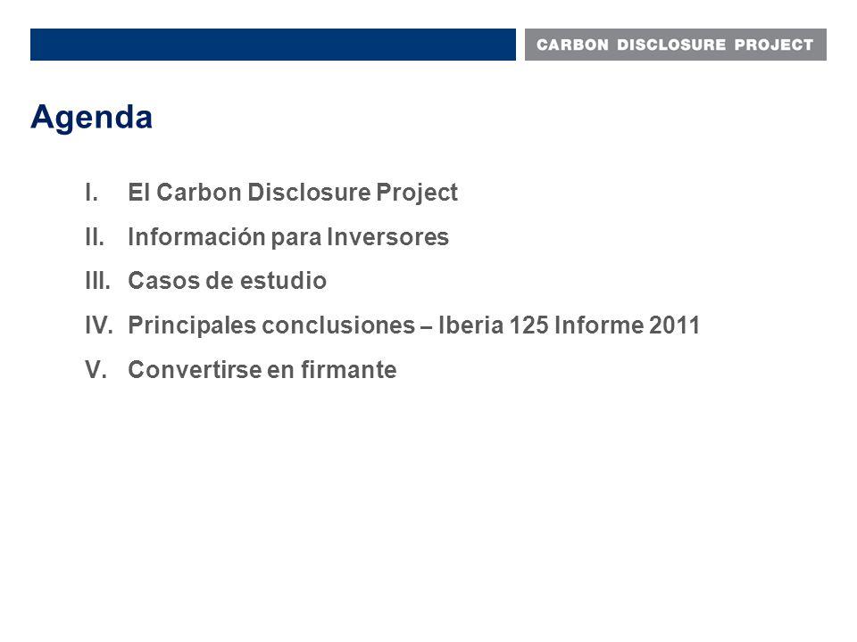 Agenda I.El Carbon Disclosure Project II.Información para Inversores III.Casos de estudio IV.Principales conclusiones – Iberia 125 Informe 2011 V.Convertirse en firmante
