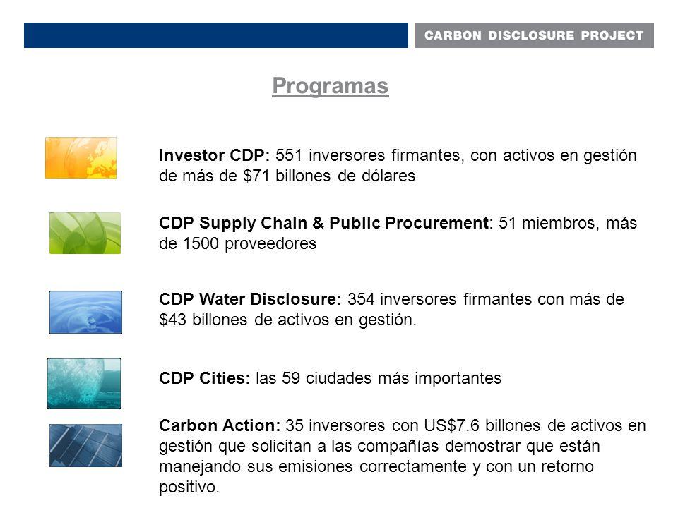 Programas Investor CDP: 551 inversores firmantes, con activos en gestión de más de $71 billones de dólares CDP Supply Chain & Public Procurement: 51 miembros, más de 1500 proveedores CDP Water Disclosure: 354 inversores firmantes con más de $43 billones de activos en gestión.