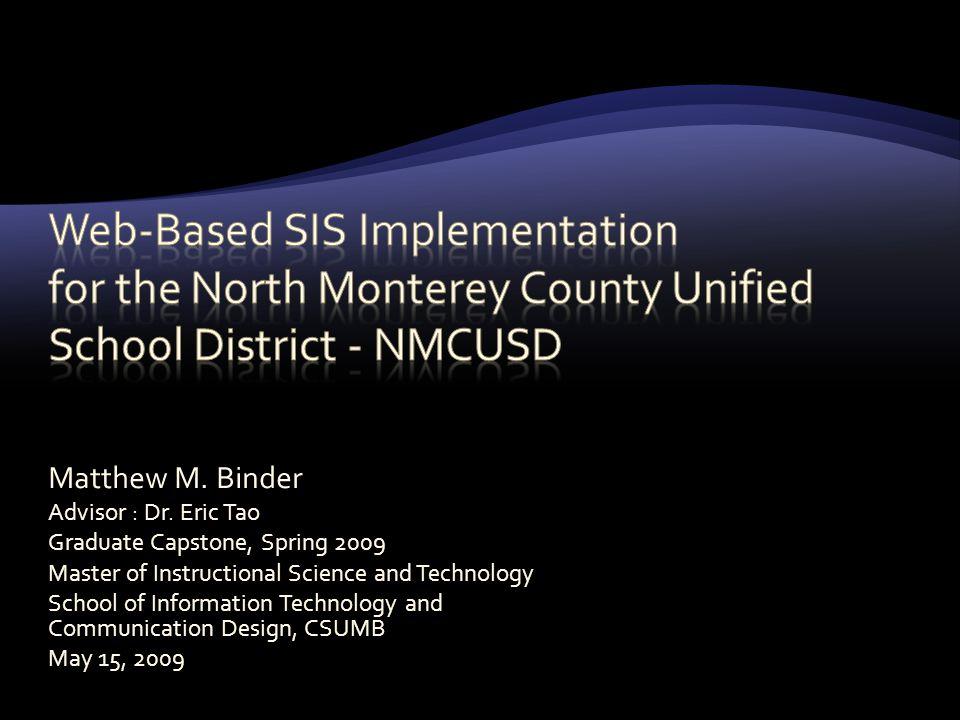 Matthew M. Binder Advisor : Dr. Eric Tao Graduate Capstone, Spring 2009 Master of Instructional Science and Technology School of Information Technolog