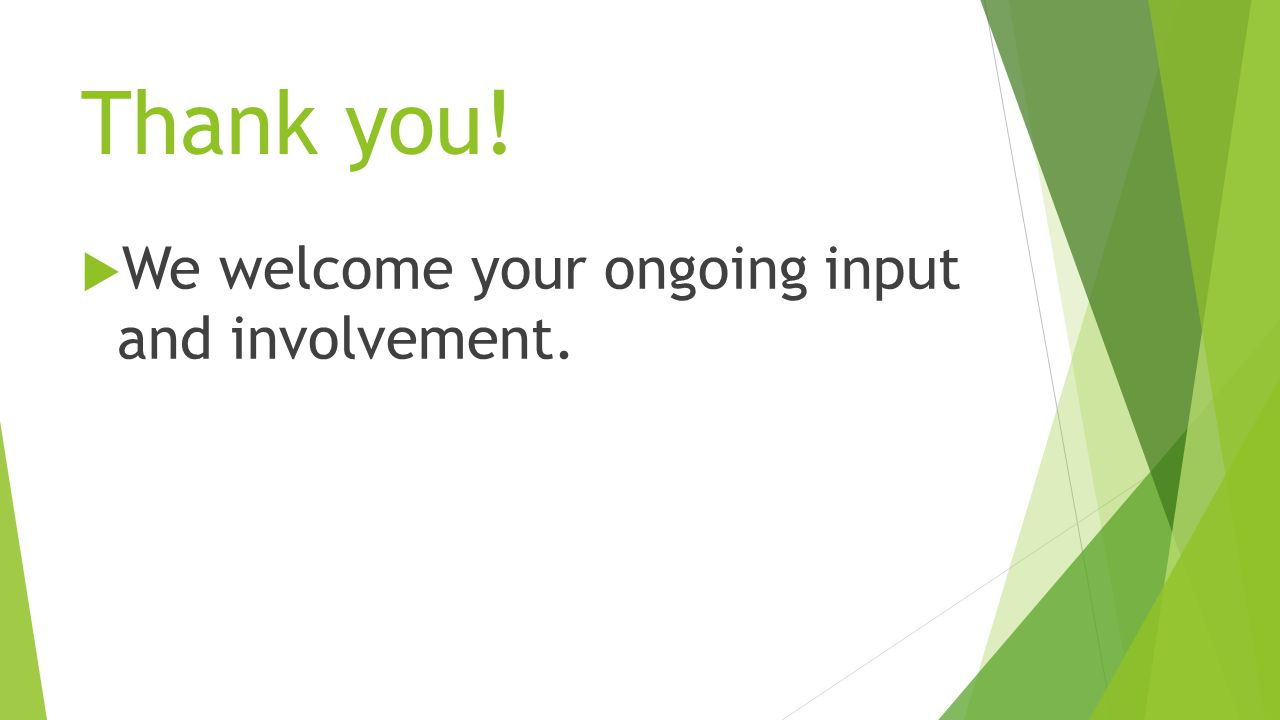 Thank you!  We welcome your ongoing input and involvement.