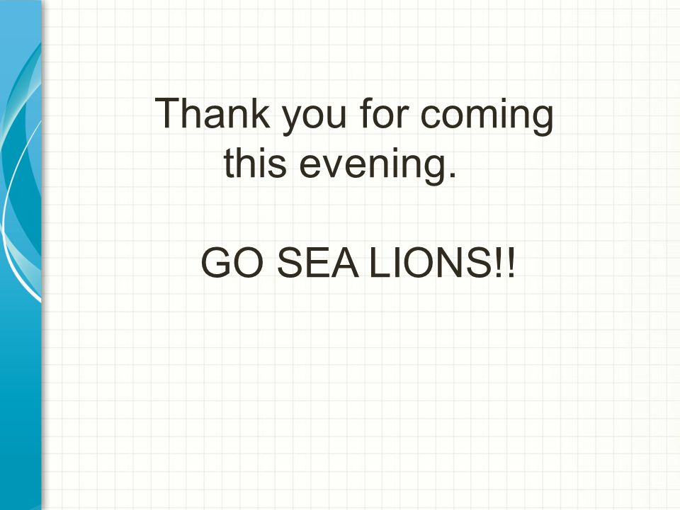 Thank you for coming this evening. GO SEA LIONS!!