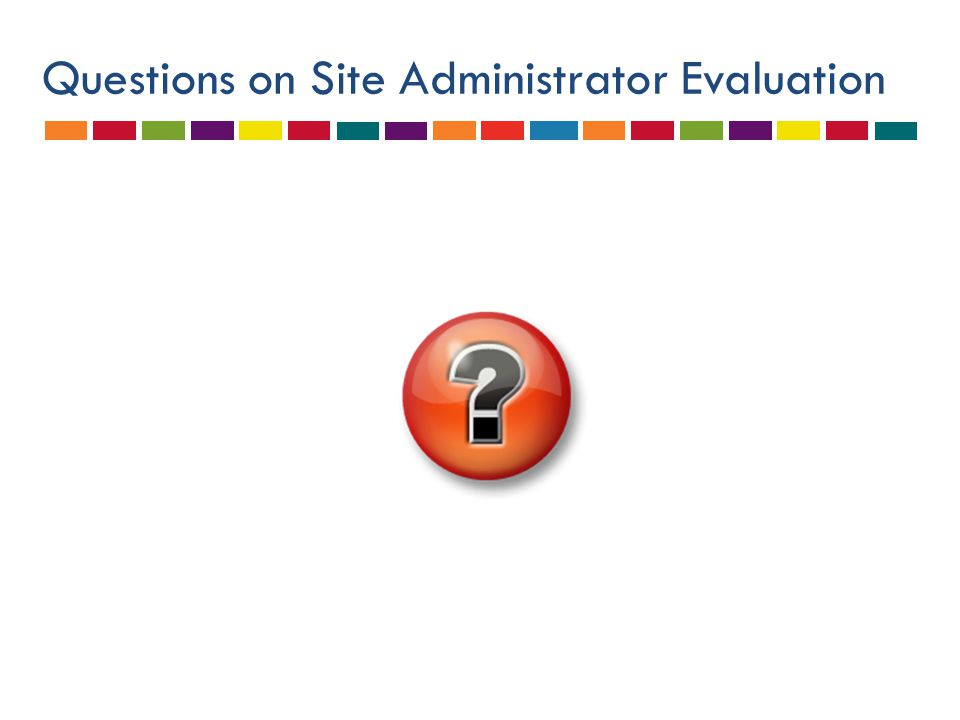 Questions on Site Administrator Evaluation