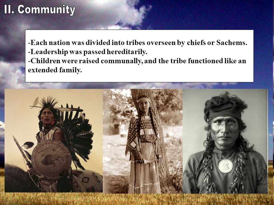 -Each nation was divided into tribes overseen by chiefs or Sachems.