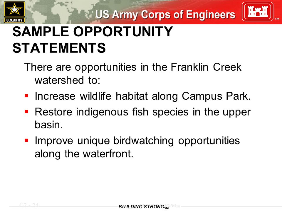 G2 - 24 BUILDING STRONG SM SAMPLE OPPORTUNITY STATEMENTS There are opportunities in the Franklin Creek watershed to:  Increase wildlife habitat along