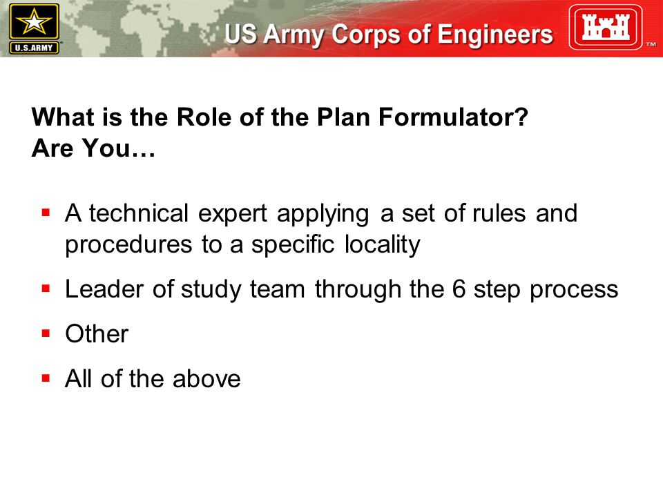 What is the Role of the Plan Formulator? Are You…  A technical expert applying a set of rules and procedures to a specific locality  Leader of study