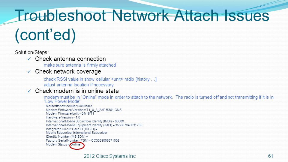Troubleshoot Network Attach Issues (cont'ed) Solution/Steps: Check antenna connection make sure antenna is firmly attached Check network coverage chec