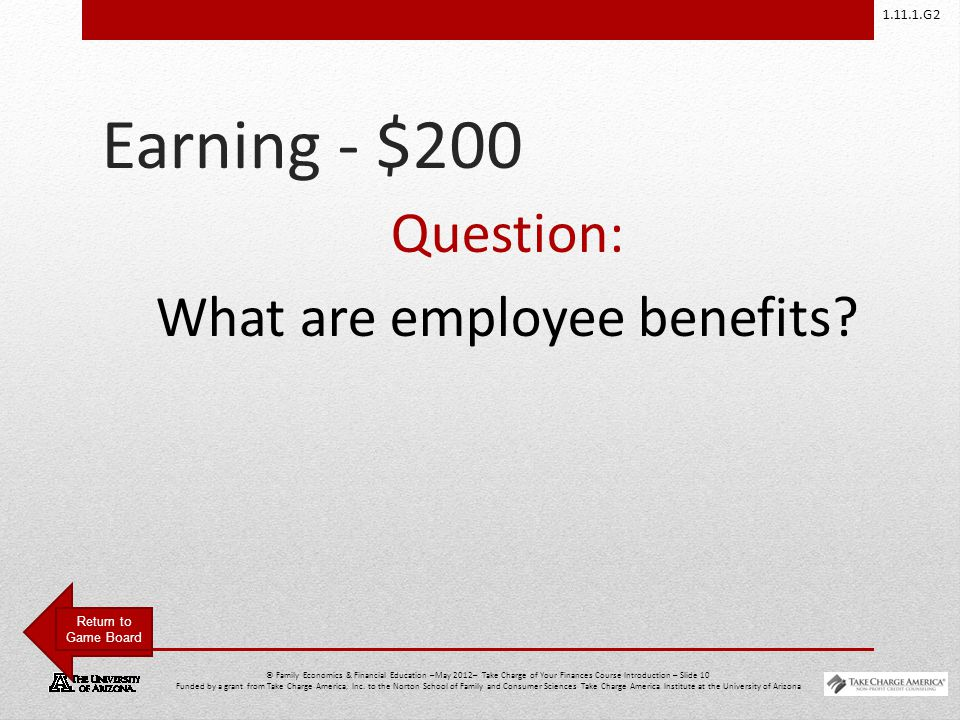 1.11.1.G2 © Family Economics & Financial Education –May 2012– Take Charge of Your Finances Course Introduction – Slide 10 Funded by a grant from Take Charge America, Inc.