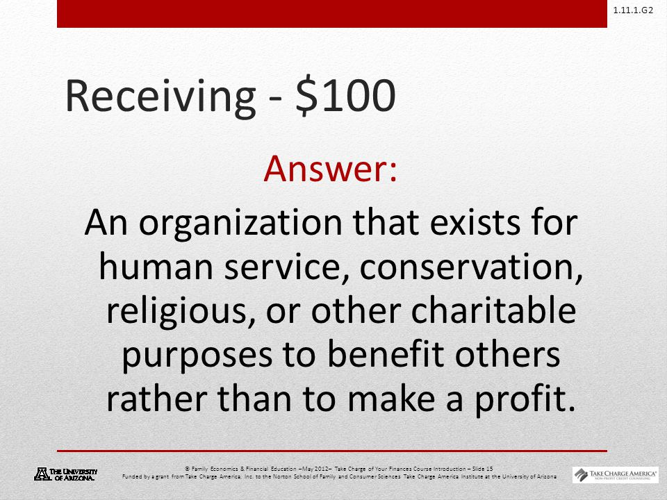 1.11.1.G2 © Family Economics & Financial Education –May 2012– Take Charge of Your Finances Course Introduction – Slide 15 Funded by a grant from Take Charge America, Inc.