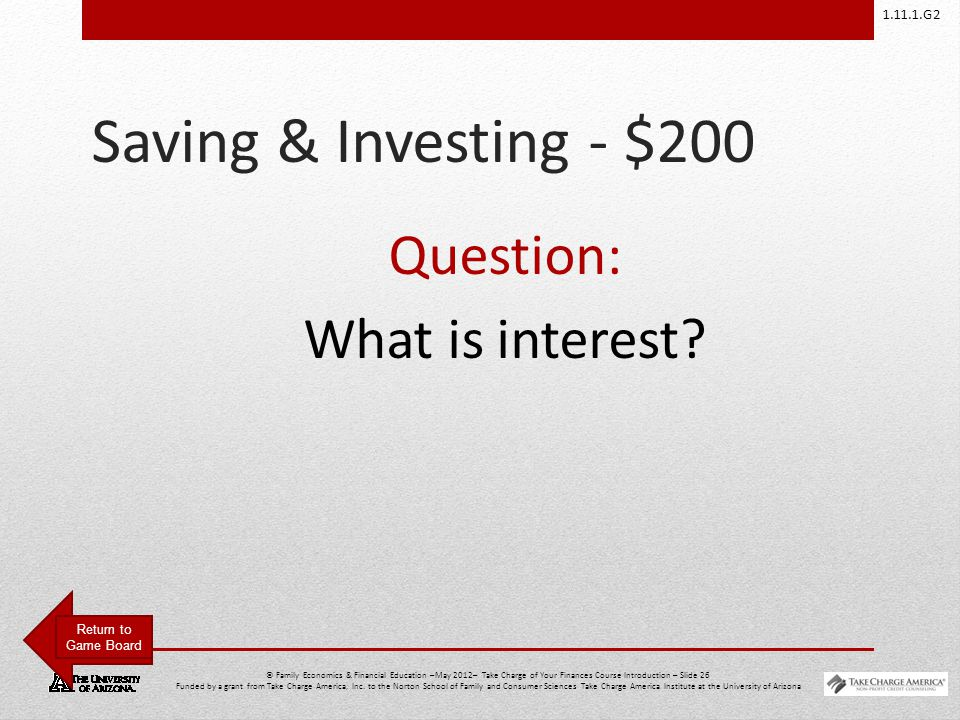 1.11.1.G2 © Family Economics & Financial Education –May 2012– Take Charge of Your Finances Course Introduction – Slide 26 Funded by a grant from Take Charge America, Inc.