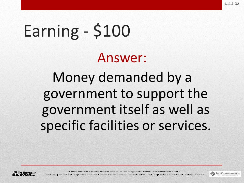 1.11.1.G2 © Family Economics & Financial Education –May 2012– Take Charge of Your Finances Course Introduction – Slide 18 Funded by a grant from Take Charge America, Inc.