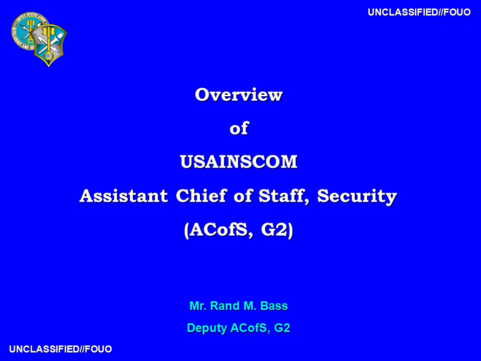 UNCLASSIFIED//FOUO UNCLASSIFIED//FOUO OverviewofUSAINSCOM Assistant Chief of Staff, Security (ACofS, G2) Mr.