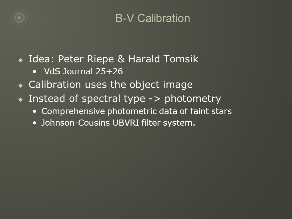B-V Calibration  Idea: Peter Riepe & Harald Tomsik VdS Journal 25+26  Calibration uses the object image  Instead of spectral type -> photometry Com