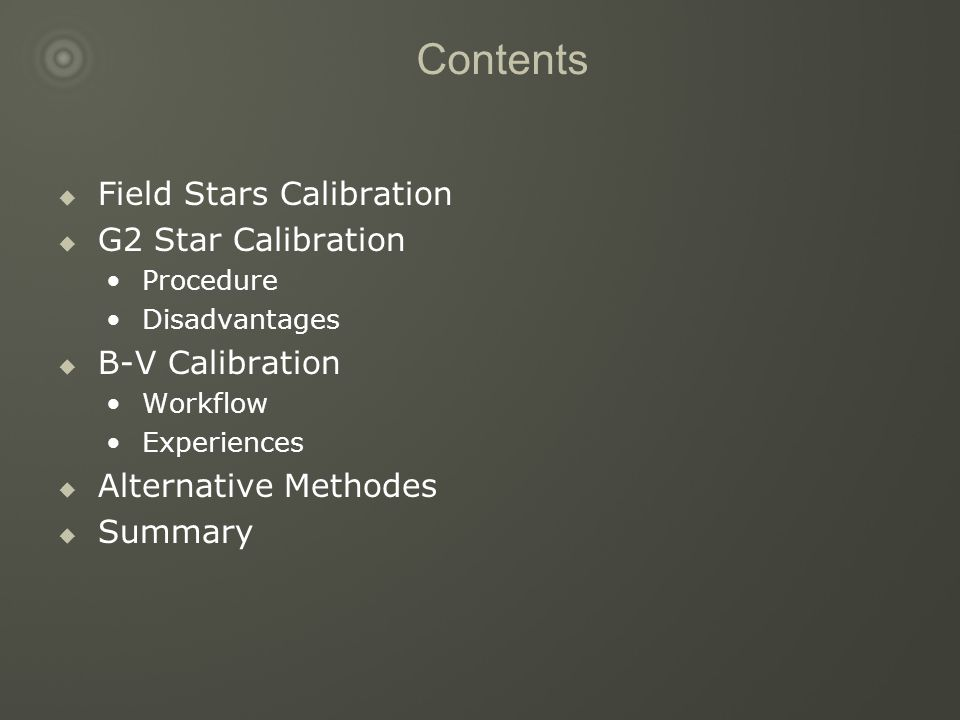 Contents  Field Stars Calibration  G2 Star Calibration Procedure Disadvantages  B-V Calibration Workflow Experiences  Alternative Methodes  Summa