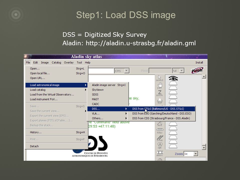 Step1: Load DSS image DSS = Digitized Sky Survey Aladin: http://aladin.u-strasbg.fr/aladin.gml
