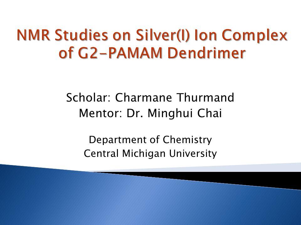 Scholar: Charmane Thurmand Mentor: Dr. Minghui Chai Department of Chemistry Central Michigan University