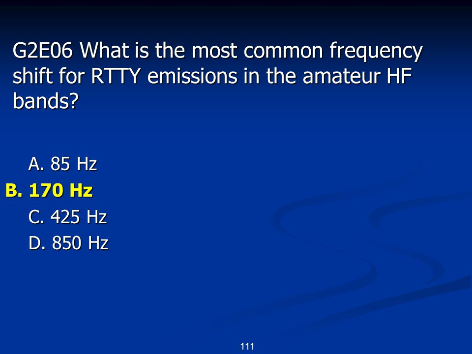 111 G2E06 What is the most common frequency shift for RTTY emissions in the amateur HF bands.