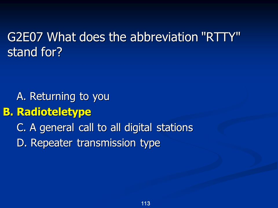 113 G2E07 What does the abbreviation RTTY stand for.