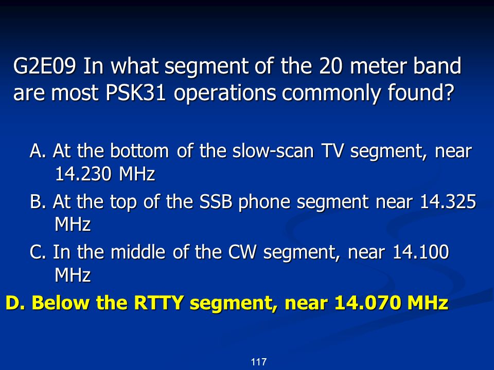 117 G2E09 In what segment of the 20 meter band are most PSK31 operations commonly found.