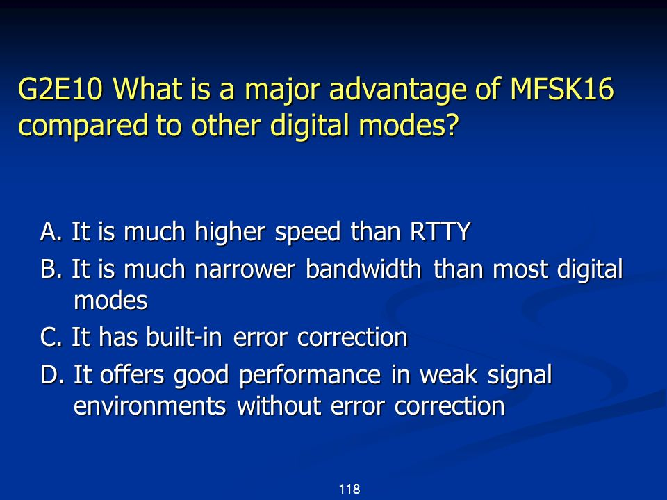118 G2E10 What is a major advantage of MFSK16 compared to other digital modes.