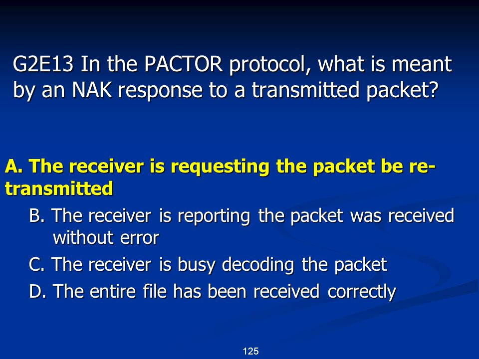 125 G2E13 In the PACTOR protocol, what is meant by an NAK response to a transmitted packet.