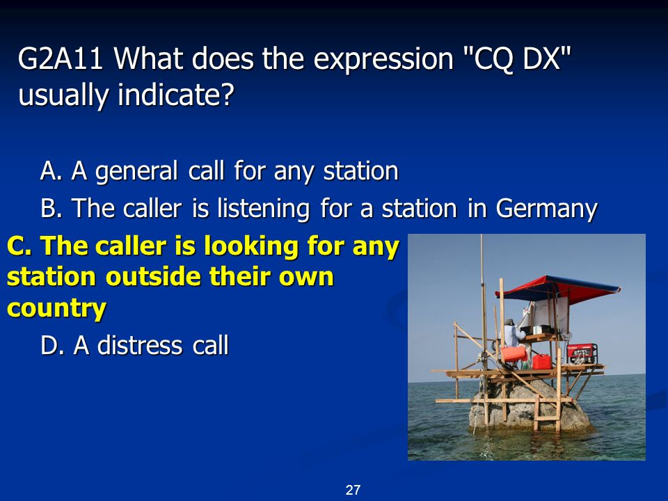 27 G2A11 What does the expression CQ DX usually indicate.