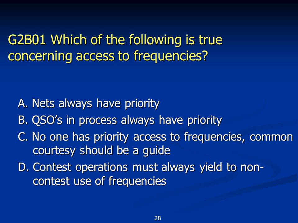 28 G2B01 Which of the following is true concerning access to frequencies.