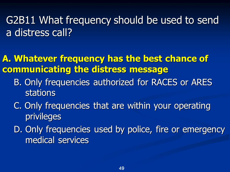 49 G2B11 What frequency should be used to send a distress call.
