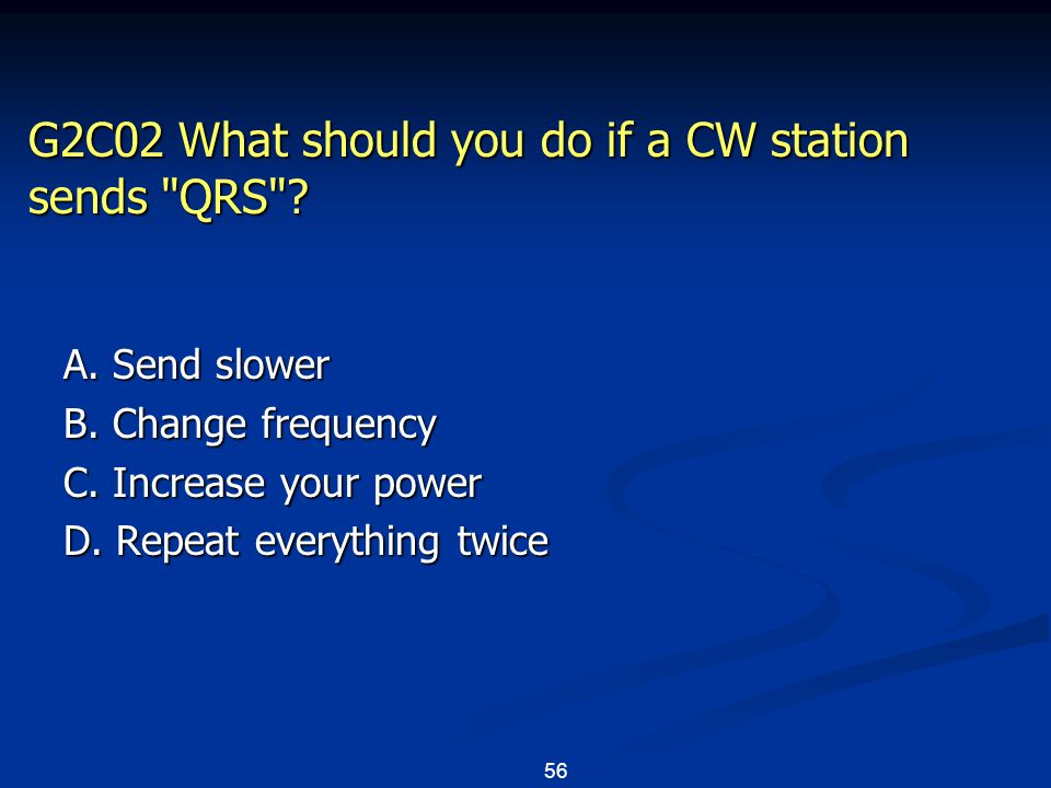 56 G2C02 What should you do if a CW station sends QRS .