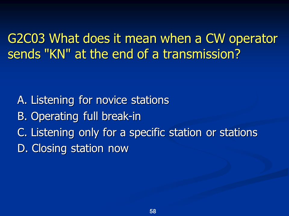 58 G2C03 What does it mean when a CW operator sends KN at the end of a transmission.