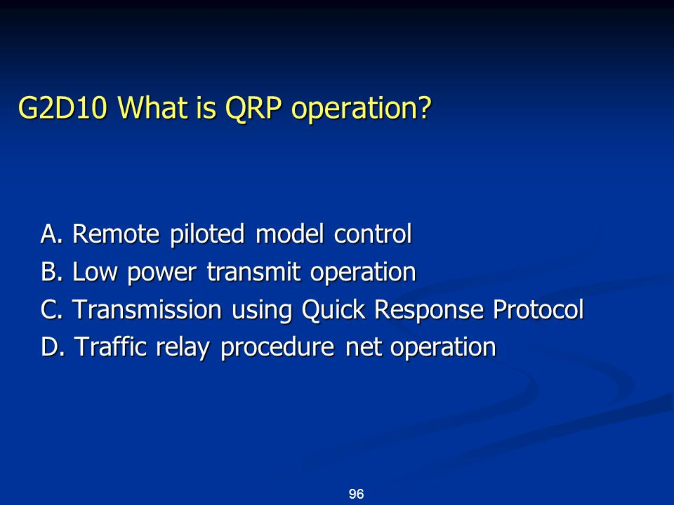 96 G2D10 What is QRP operation. A. Remote piloted model control B.