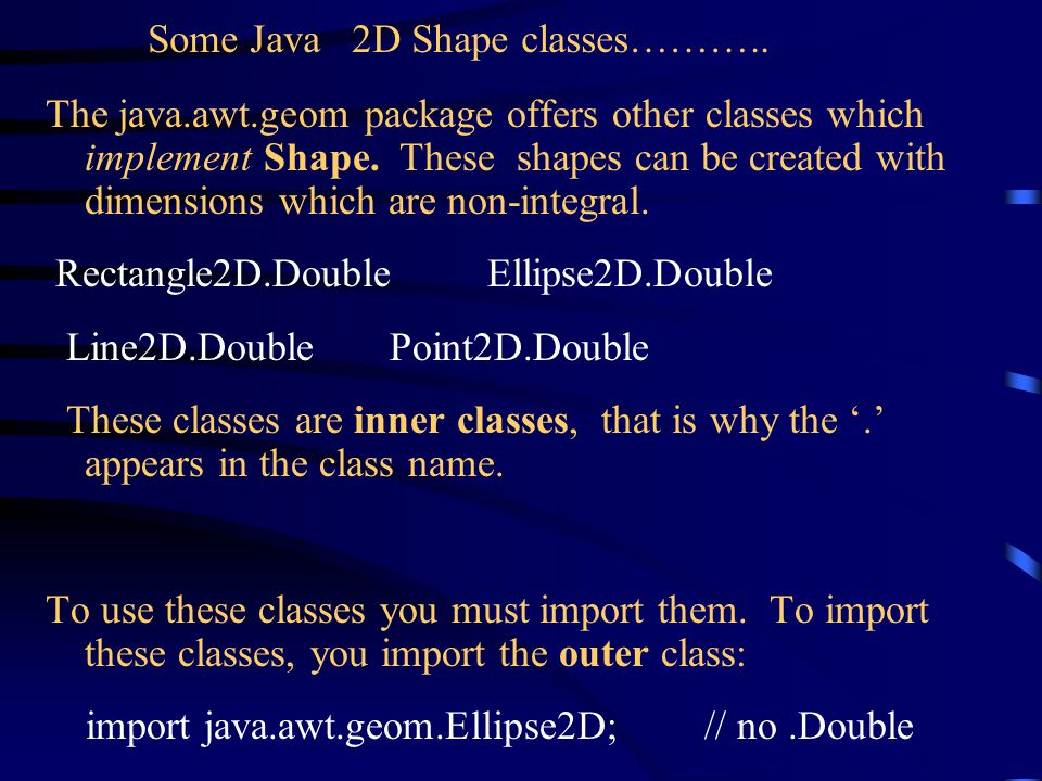 The java.awt.geom package offers other classes which implement Shape.