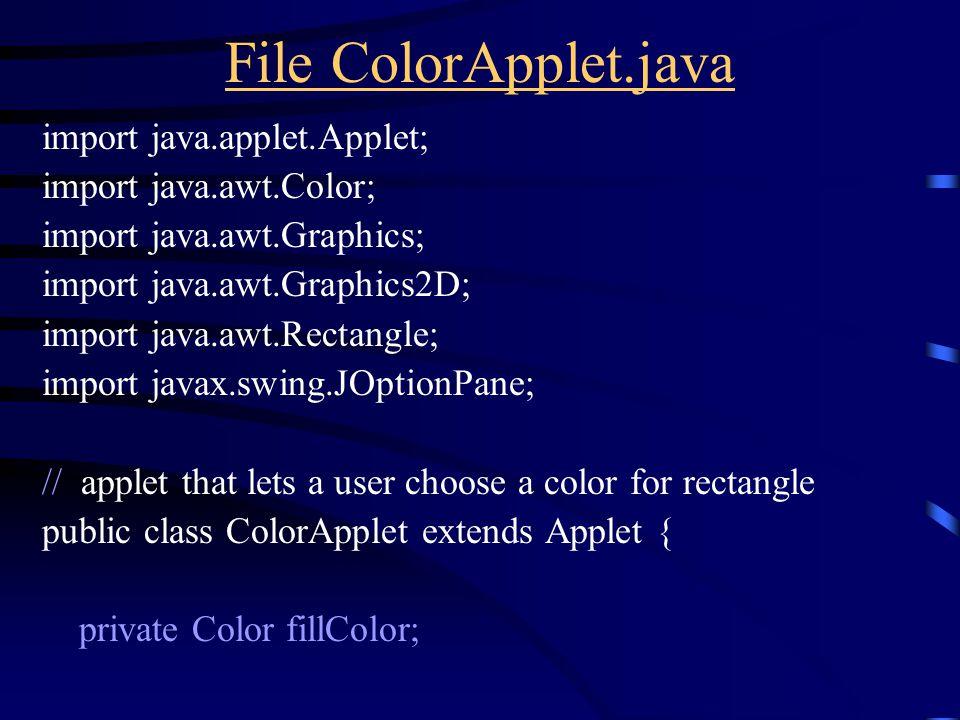 File ColorApplet.java import java.applet.Applet; import java.awt.Color; import java.awt.Graphics; import java.awt.Graphics2D; import java.awt.Rectangle; import javax.swing.JOptionPane; // applet that lets a user choose a color for rectangle public class ColorApplet extends Applet { private Color fillColor;