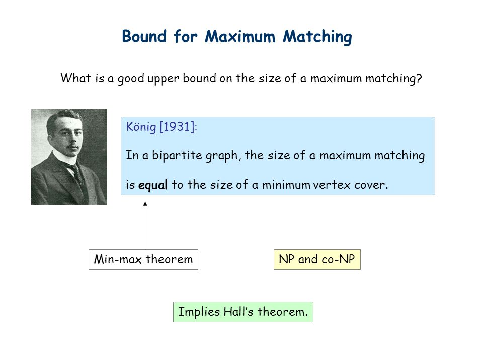 König [1931]: In a bipartite graph, the size of a maximum matching is equal to the size of a minimum vertex cover. What is a good upper bound on the s
