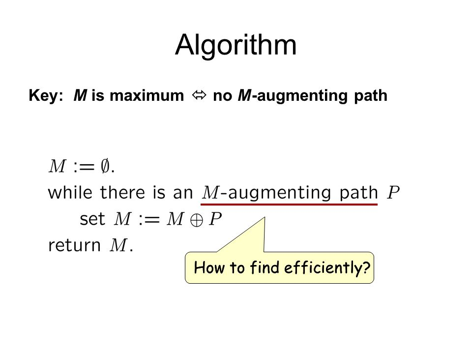Algorithm Key: M is maximum  no M-augmenting path How to find efficiently?