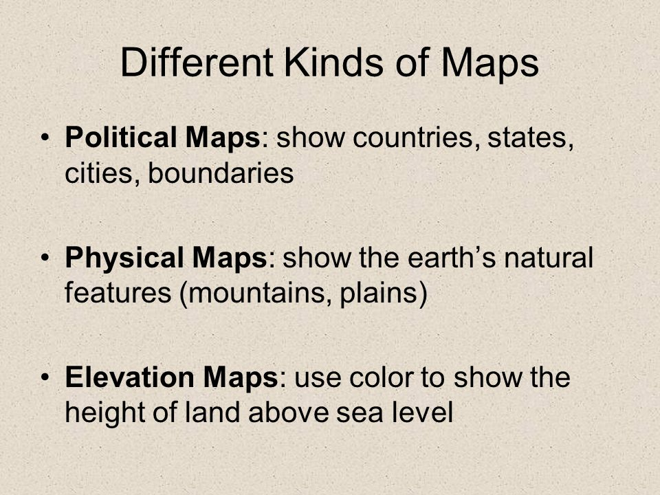 Different Kinds of Maps Relief Maps: a physical map that shows changes in elevation Historical Maps: show information about the past or where past events took place Distribution maps: show how things such as language, religion, population, and rainfall are distributed throughout an area.