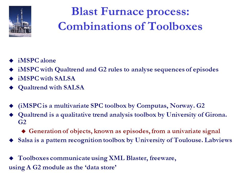 Blast Furnace process: Combinations of Toolboxes u iMSPC alone u iMSPC with Qualtrend and G2 rules to analyse sequences of episodes u iMSPC with SALSA